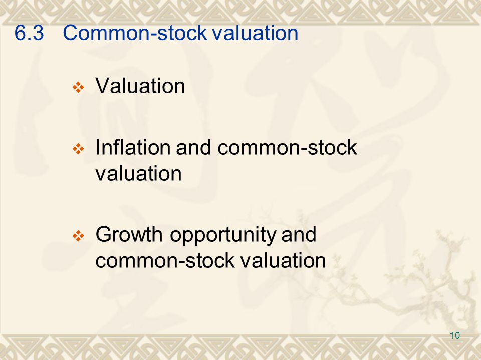 6.3Common-stock valuation  Valuation  Inflation and common-stock valuation  Growth opportunity and common-stock valuation 10