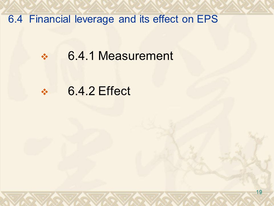 6.4 Financial leverage and its effect on EPS  6.4.1 Measurement  6.4.2 Effect 19