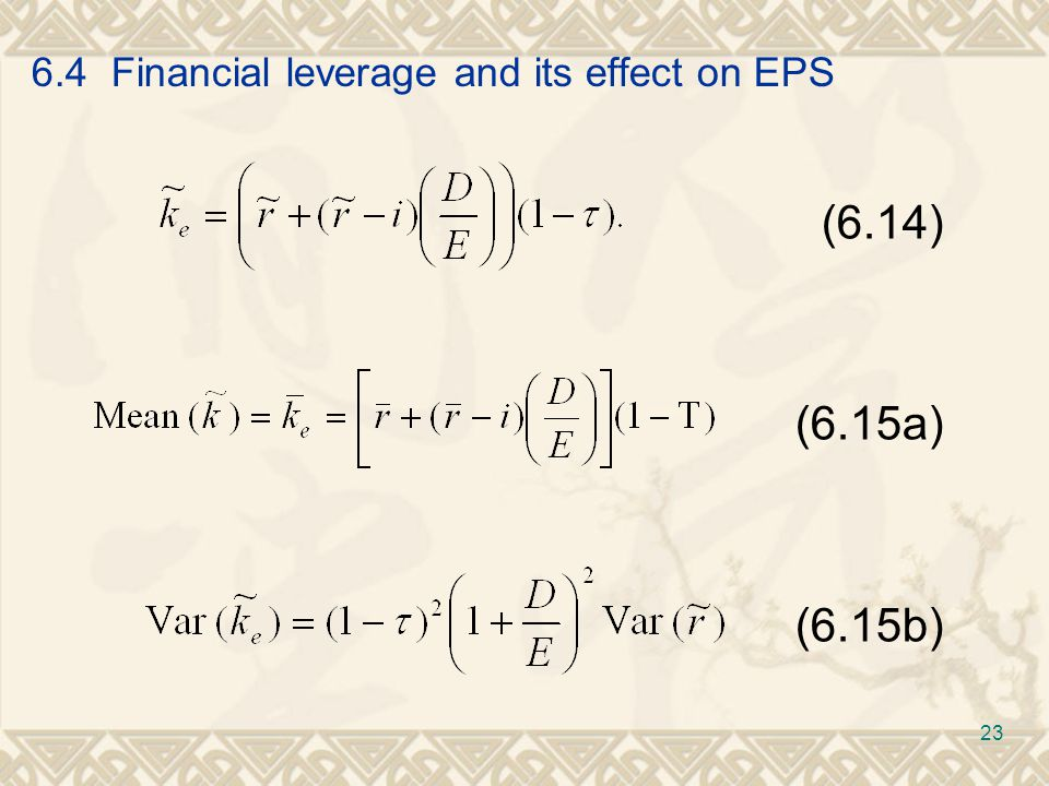 6.4 Financial leverage and its effect on EPS (6.14) (6.15a) (6.15b) 23
