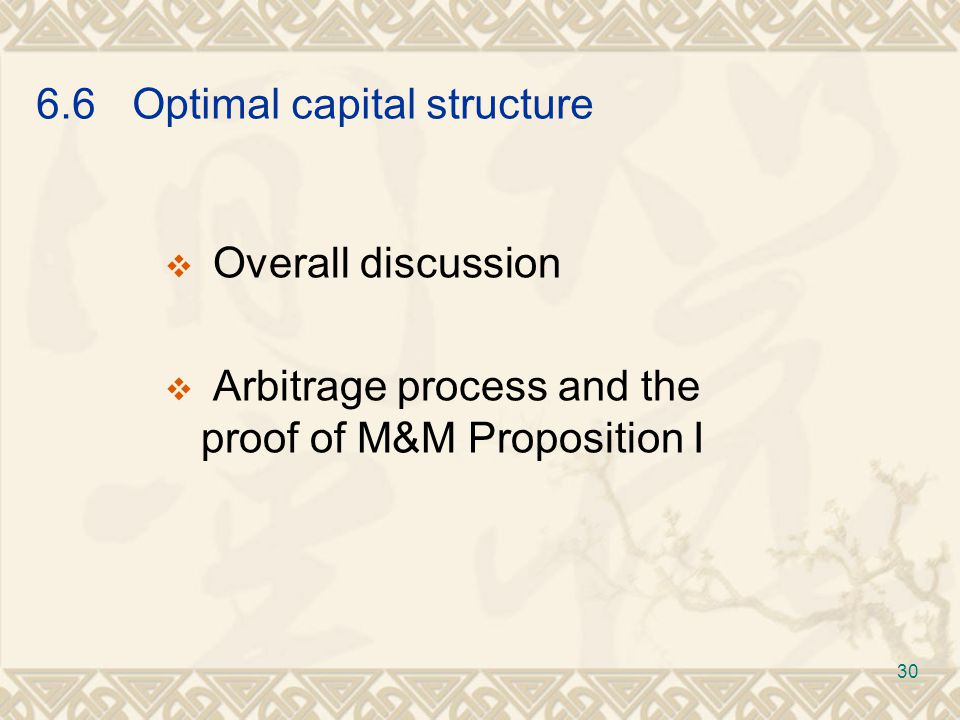 6.6Optimal capital structure  Overall discussion  Arbitrage process and the proof of M&M Proposition I 30