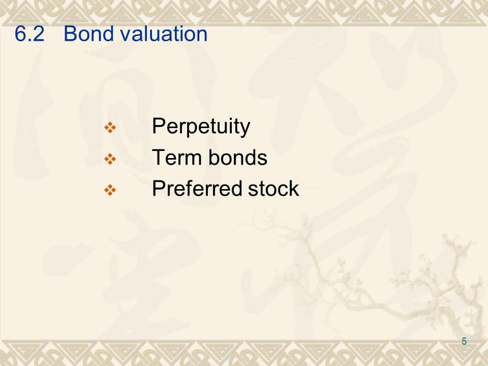 6.2Bond valuation  Perpetuity  Term bonds  Preferred stock 5