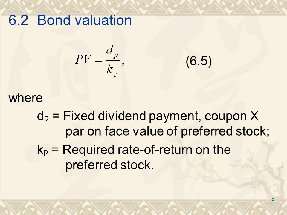 6.2Bond valuation (6.5) where d p = Fixed dividend payment, coupon X par on face value of preferred stock; k p = Required rate-of-return on the preferred stock.
