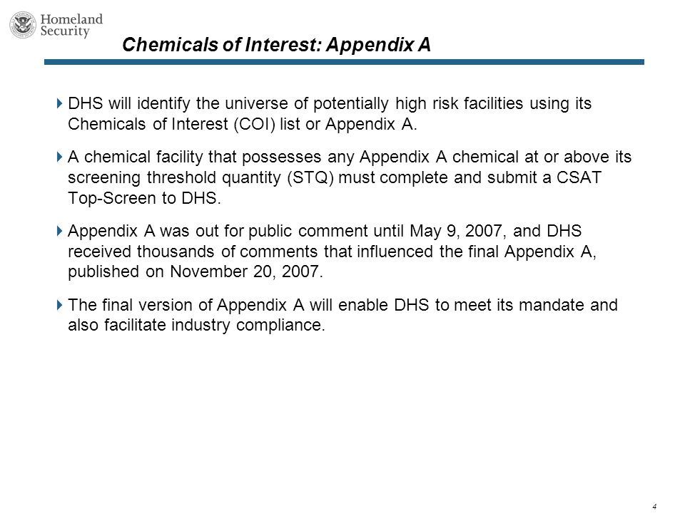 4 Chemicals of Interest: Appendix A  DHS will identify the universe of potentially high risk facilities using its Chemicals of Interest (COI) list or Appendix A.