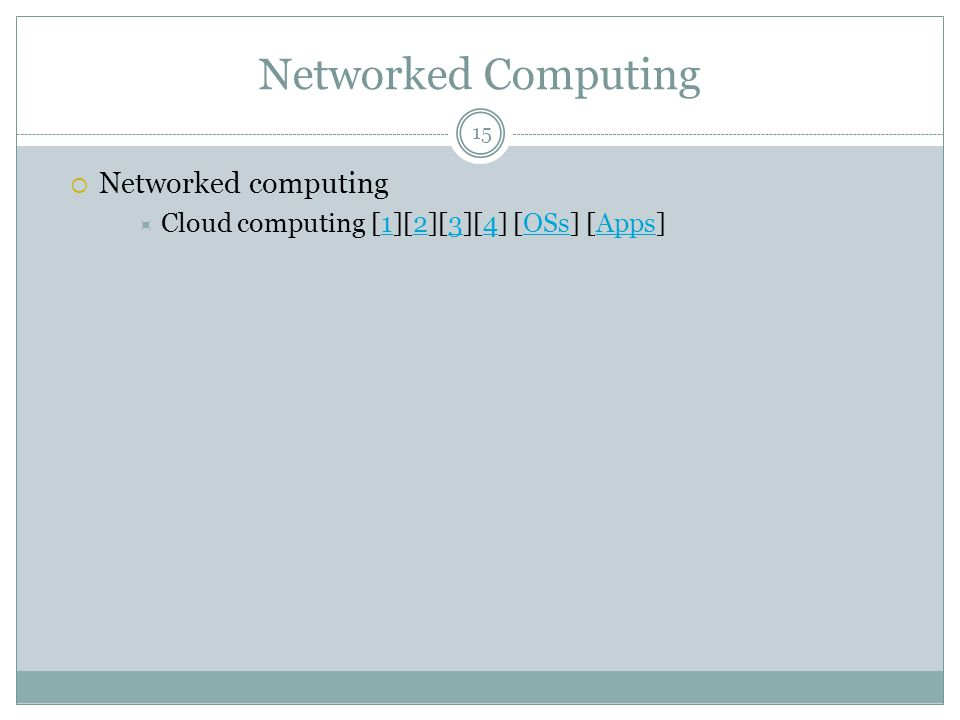Networked Computing  Networked computing  Cloud computing [1][2][3][4] [OSs] [Apps]1234OSsApps 15