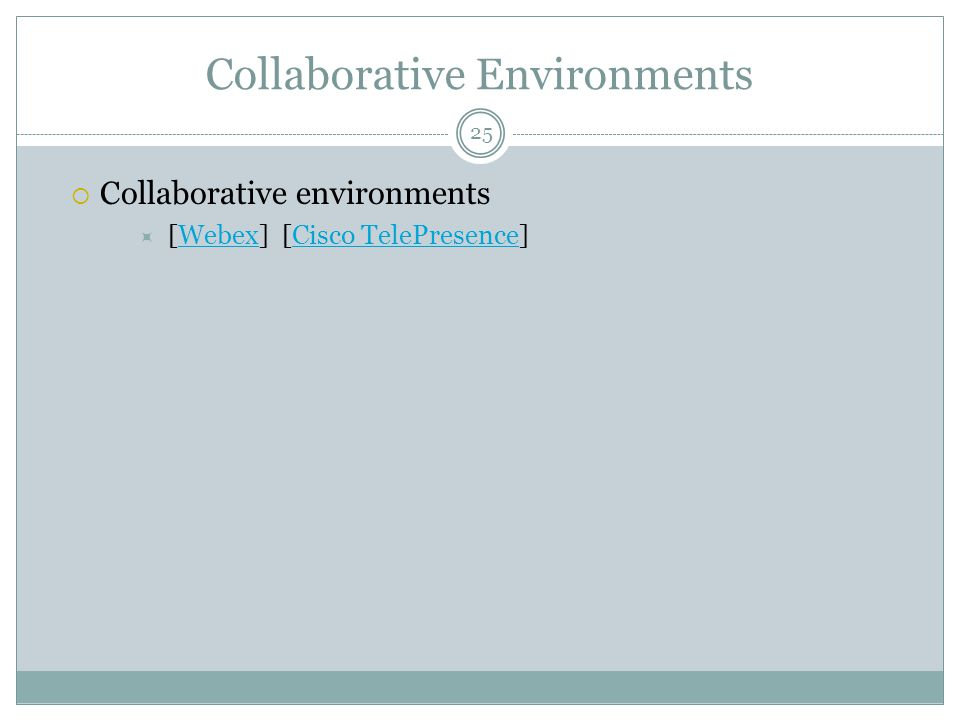 Collaborative Environments  Collaborative environments  [Webex] [Cisco TelePresence]WebexCisco TelePresence 25