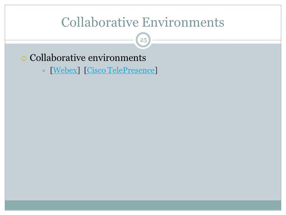 Collaborative Environments  Collaborative environments  [Webex] [Cisco TelePresence]WebexCisco TelePresence 25