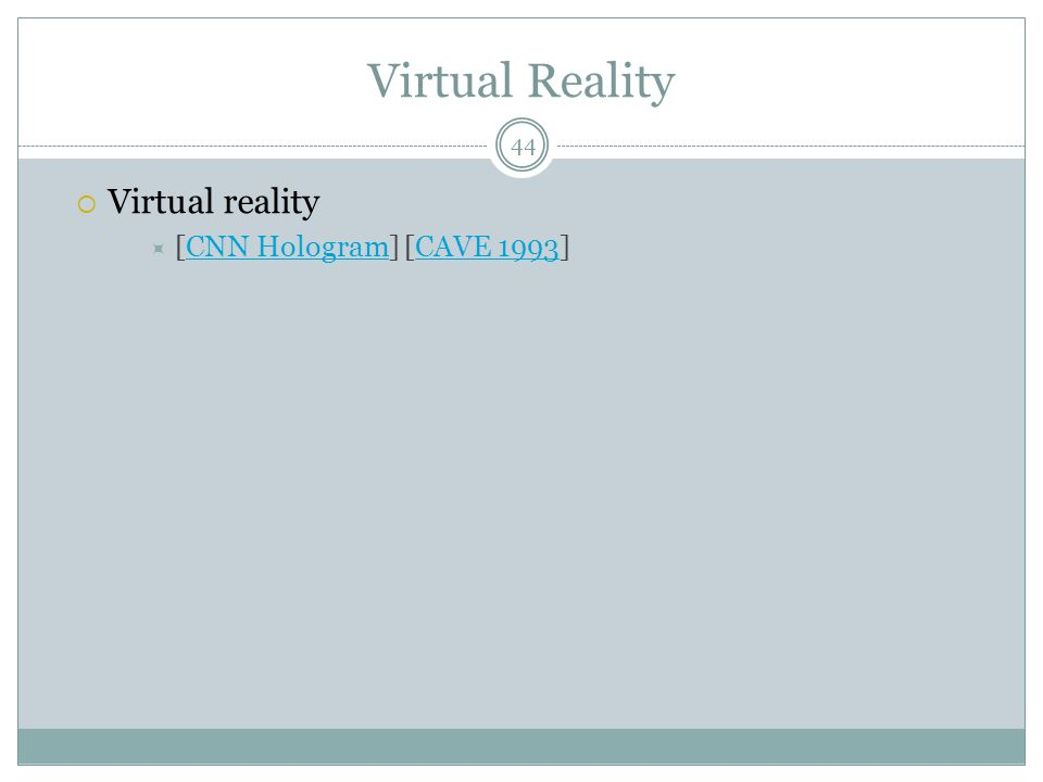 Virtual Reality  Virtual reality  [CNN Hologram] [CAVE 1993]CNN HologramCAVE 1993 44