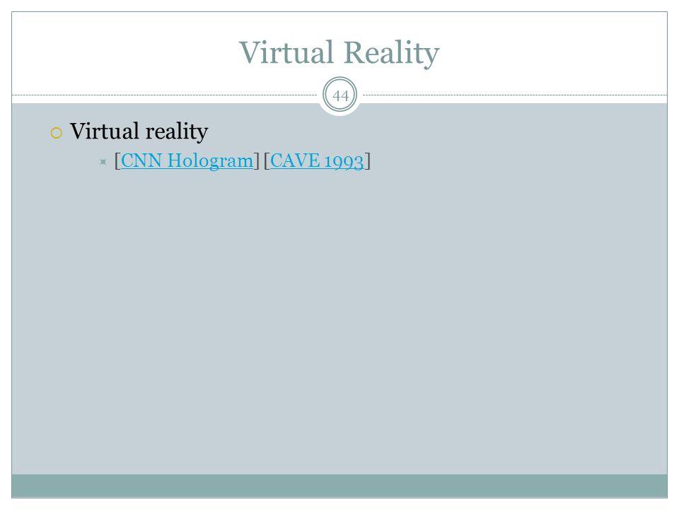 Virtual Reality  Virtual reality  [CNN Hologram] [CAVE 1993]CNN HologramCAVE 1993 44