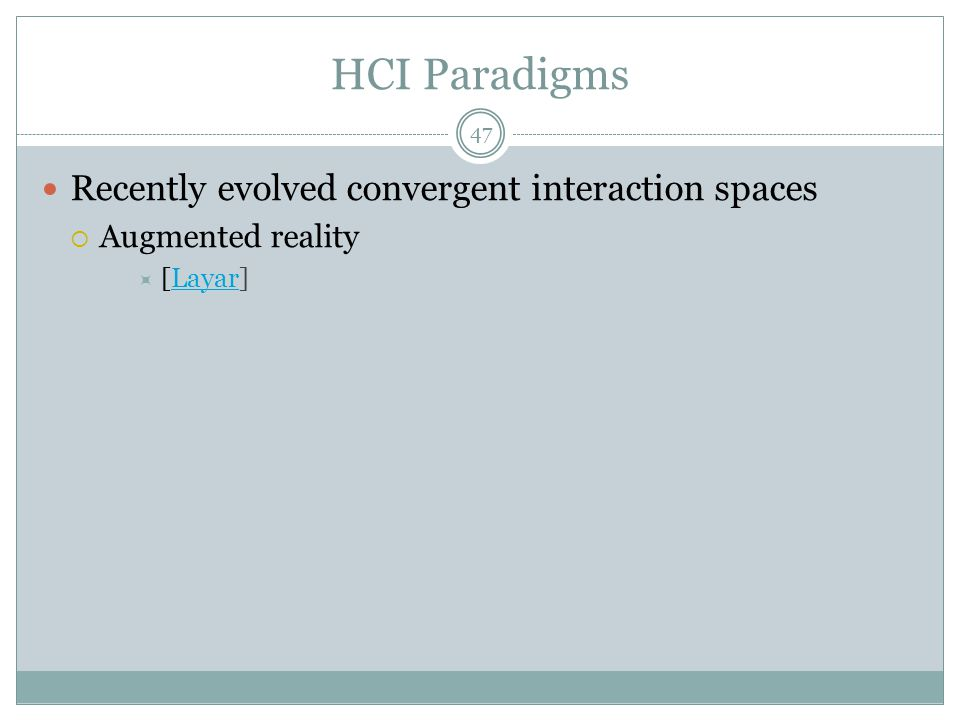 HCI Paradigms Recently evolved convergent interaction spaces  Augmented reality  [Layar]Layar 47