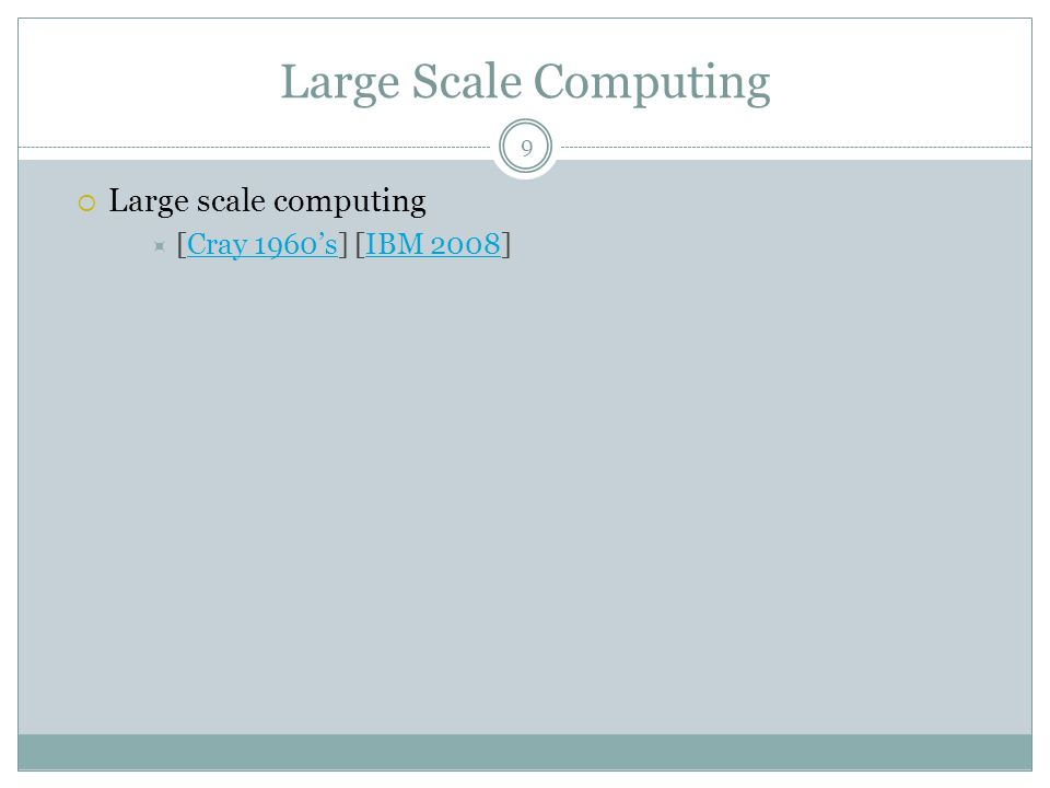 Large Scale Computing  Large scale computing  [Cray 1960's] [IBM 2008]Cray 1960'sIBM 2008 9