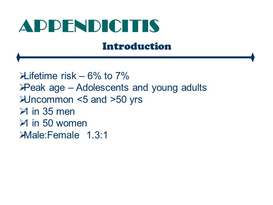 APPENDICITIS Introduction  More common in industrialised nations (refined, low fibre diet)  Presumably, this diet leads to hard stool, higher intracolic pressure and faecolith formation  Familial association is simply due to similar environment and dietary habits
