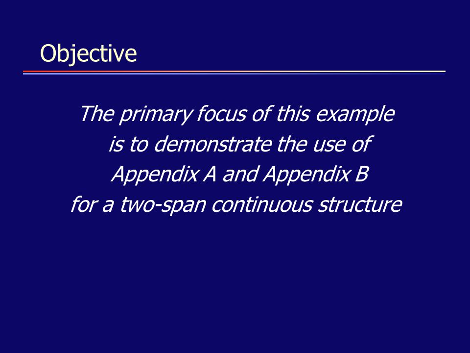 Objective The primary focus of this example is to demonstrate the use of Appendix A and Appendix B for a two-span continuous structure