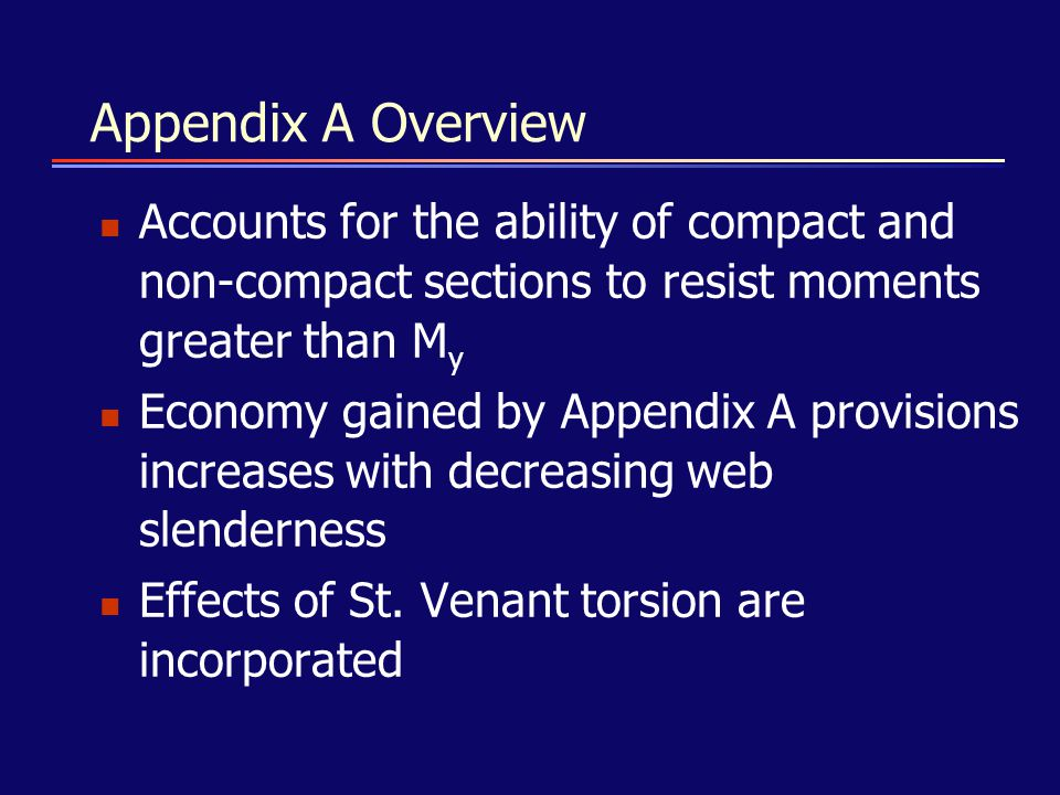 Appendix A Overview Accounts for the ability of compact and non-compact sections to resist moments greater than M y Economy gained by Appendix A provi