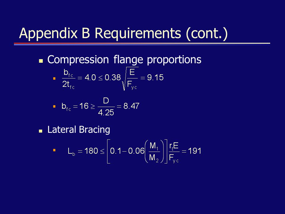 Appendix B Requirements (cont.) Compression flange proportions Lateral Bracing