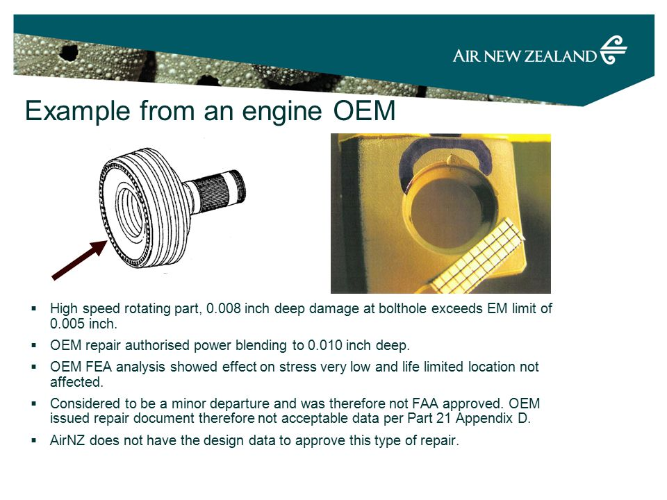 Example from an engine OEM  High speed rotating part, 0.008 inch deep damage at bolthole exceeds EM limit of 0.005 inch.