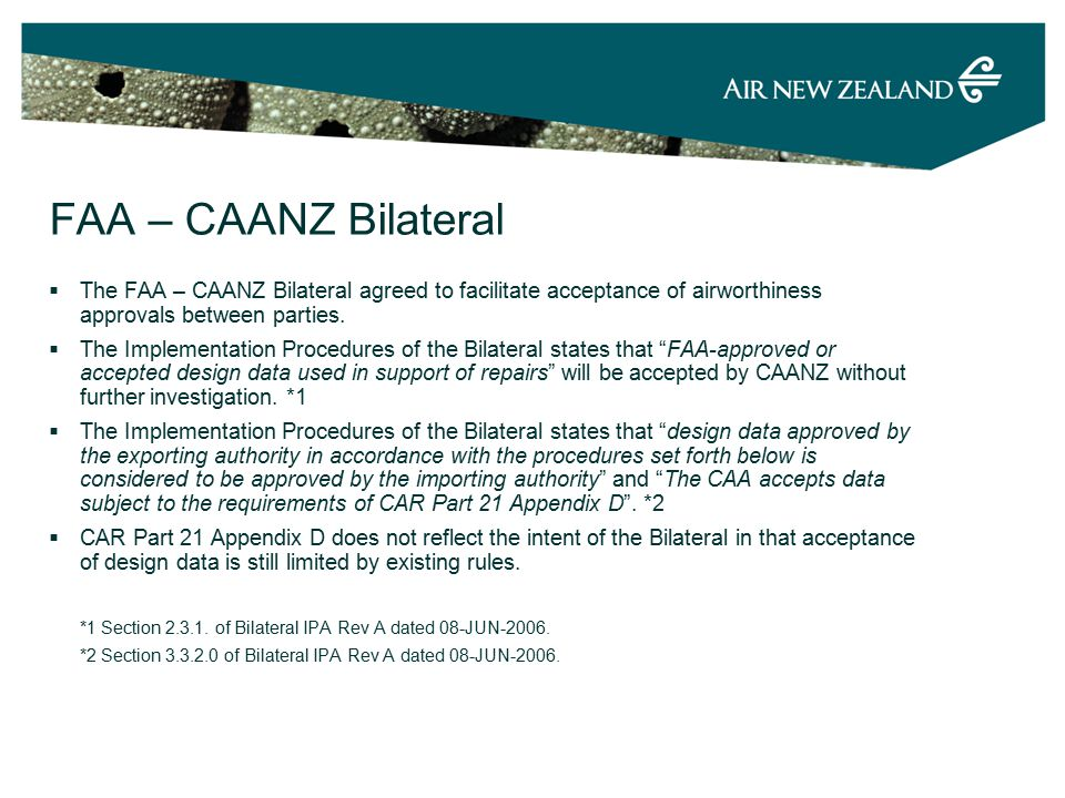 FAA – CAANZ Bilateral  The FAA – CAANZ Bilateral agreed to facilitate acceptance of airworthiness approvals between parties.
