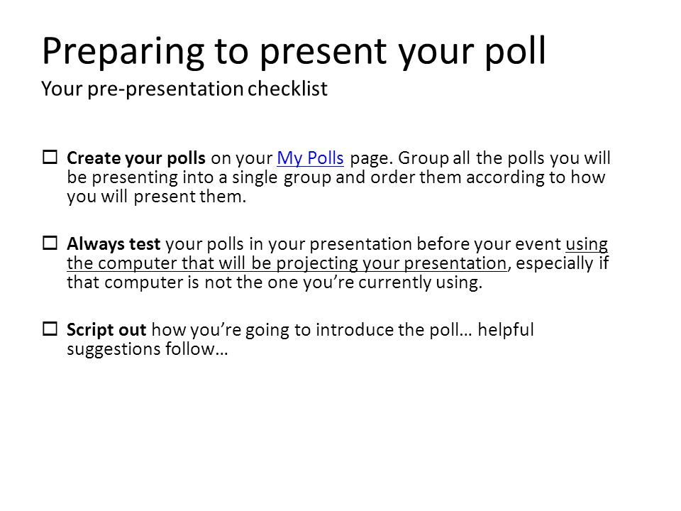 Presenting a poll to your audience Tips and best practices Now I'm going to ask for your opinion.