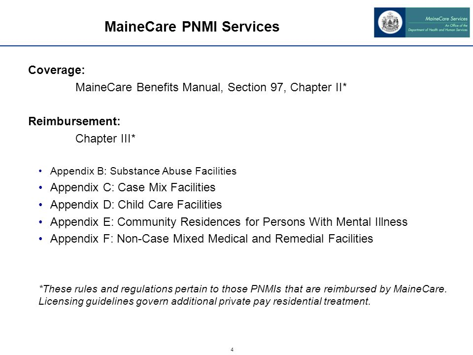 4 MaineCare PNMI Services Coverage: MaineCare Benefits Manual, Section 97, Chapter II* Reimbursement: Chapter III* Appendix B: Substance Abuse Facilit