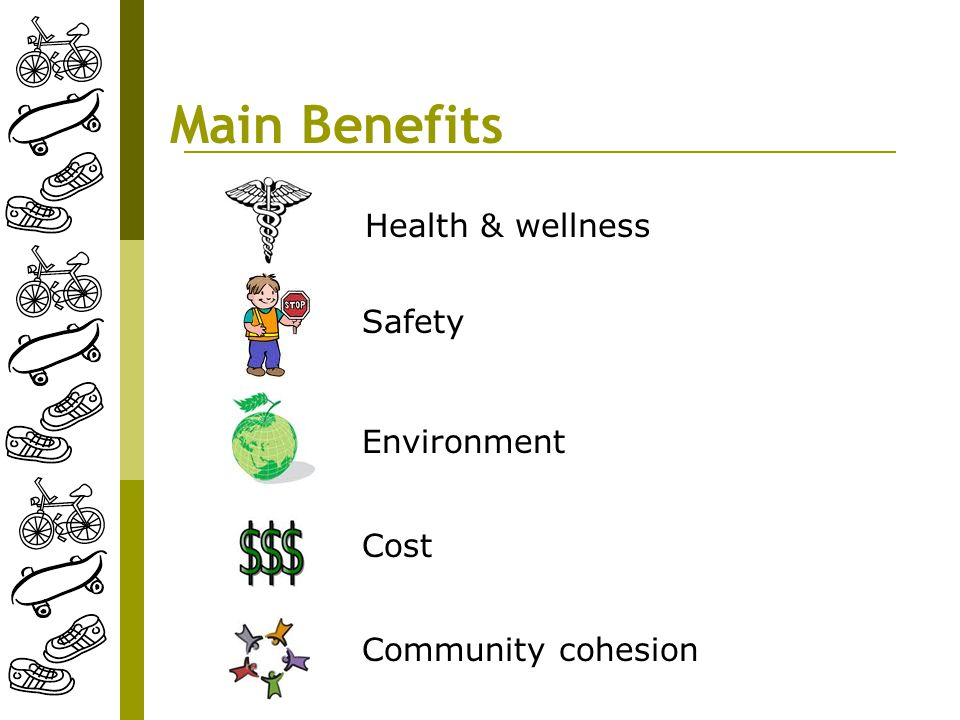 Main Benefits Health & wellness Safety Environment Cost Community cohesion