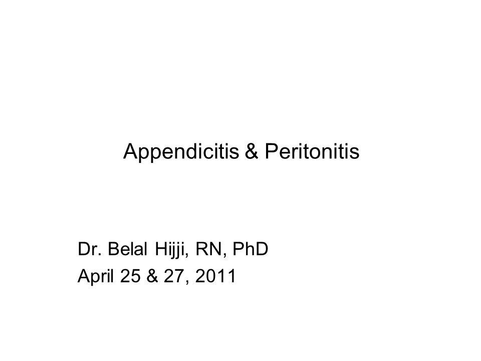 Appendicitis & Peritonitis Dr. Belal Hijji, RN, PhD April 25 & 27, 2011