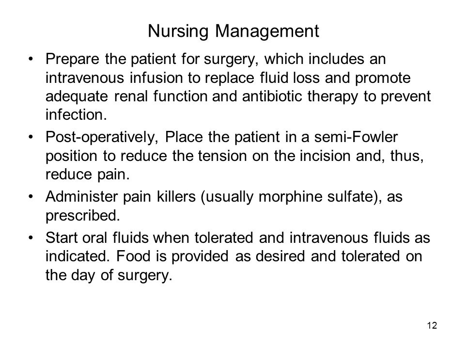 12 Nursing Management Prepare the patient for surgery, which includes an intravenous infusion to replace fluid loss and promote adequate renal functio