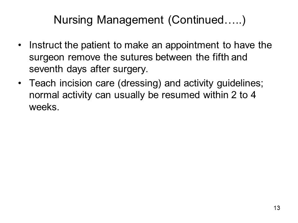 13 Nursing Management (Continued…..) Instruct the patient to make an appointment to have the surgeon remove the sutures between the fifth and seventh
