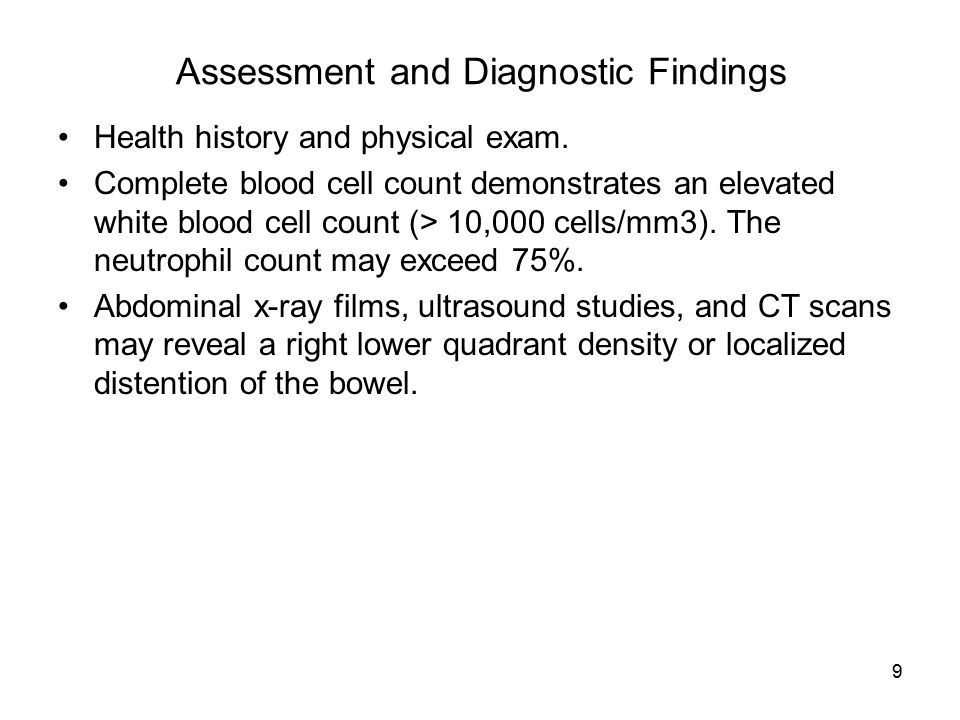 9 Assessment and Diagnostic Findings Health history and physical exam. Complete blood cell count demonstrates an elevated white blood cell count (> 10