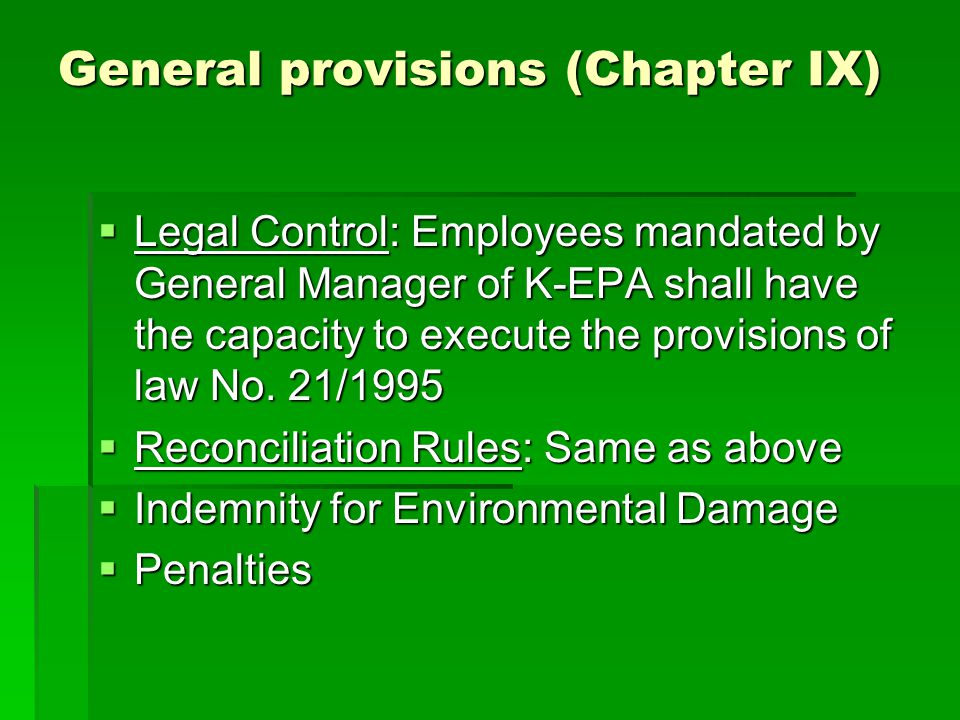 General provisions (Chapter IX)  Legal Control: Employees mandated by General Manager of K-EPA shall have the capacity to execute the provisions of law No.