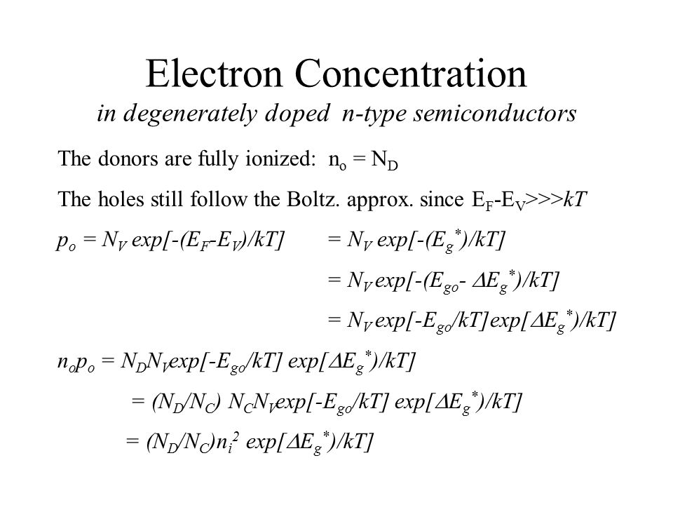 Electron Concentration in degenerately doped n-type semiconductors The donors are fully ionized: n o = N D The holes still follow the Boltz. approx. s