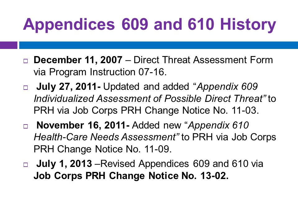 Appendices 609 and 610 History  December 11, 2007 – Direct Threat Assessment Form via Program Instruction 07-16.