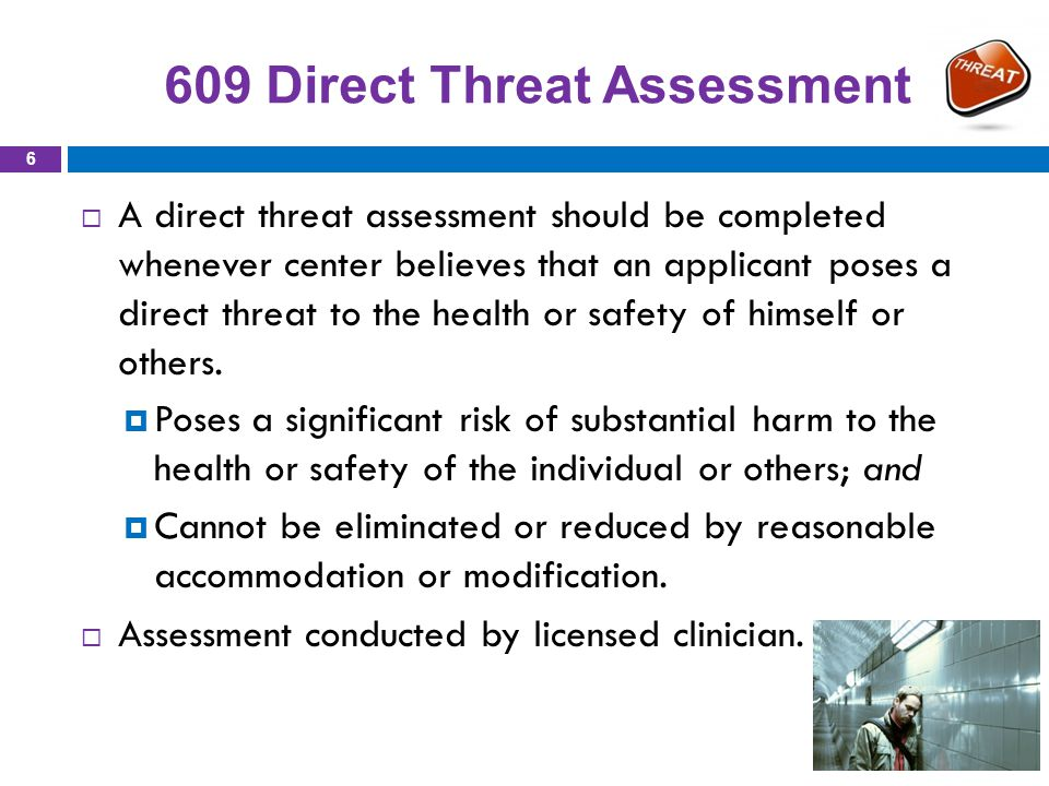 Direct Threat Assessment Appendix 609  History of suicide attempts and expresses current suicidal thoughts with imminent risk.