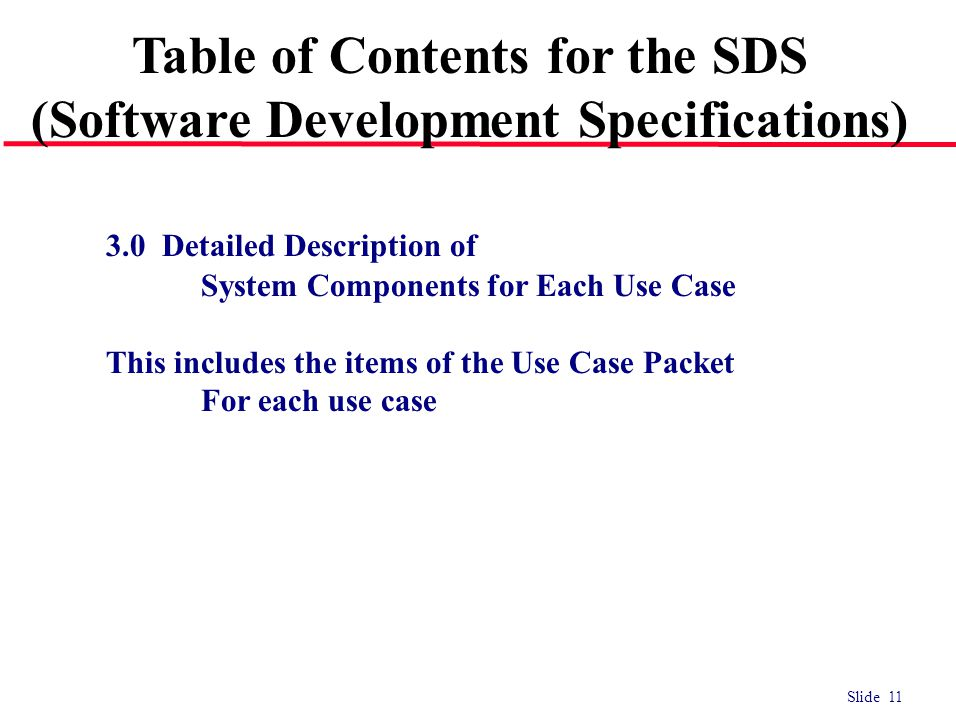 Slide 11 3.0 Detailed Description of System Components for Each Use Case This includes the items of the Use Case Packet For each use case Table of Contents for the SDS (Software Development Specifications)
