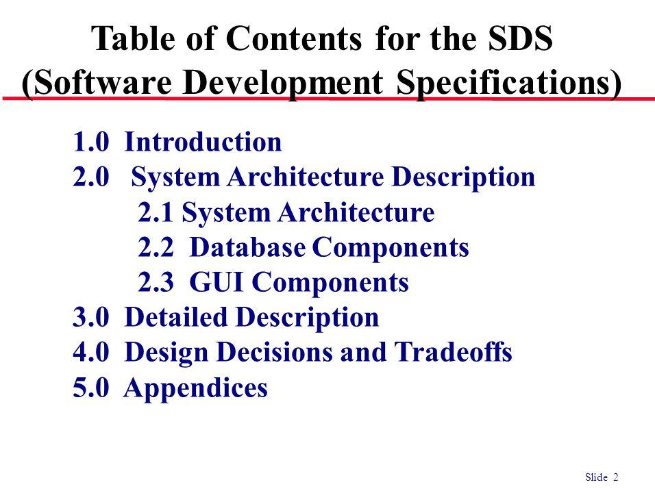 Slide 2 1.0 Introduction 2.0 System Architecture Description 2.1 System Architecture 2.2 Database Components 2.3 GUI Components 3.0 Detailed Descripti