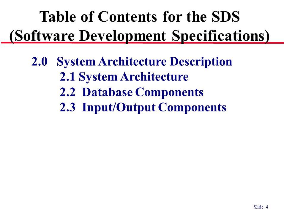 Slide 5 2.0 System Architecture Description 2.1 System Architecture 2.1.1 High Level Architecture Diagram 2.1.2 Narrative Description Table of Contents for the SDS (Software Development Specifications)