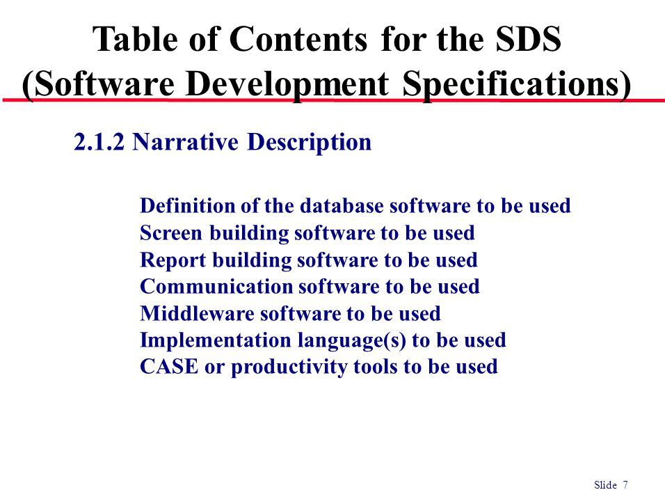 Slide 8 2.1.2 Narrative Description of Architecture Table of Contents for the SDS (Software Development Specifications) The client environment is composed of a Compac PC running Windows NT with Visual Basic software.
