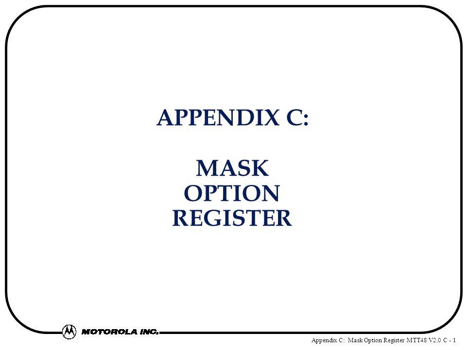 Appendix C: Mask Option Register MTT48 V2.0 C - 1 APPENDIX C: MASK OPTION REGISTER
