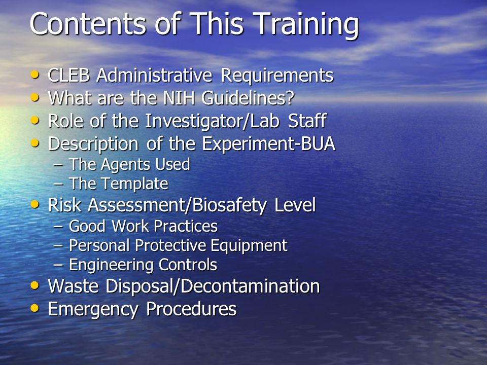 Contents of This Training CLEB Administrative Requirements CLEB Administrative Requirements What are the NIH Guidelines.