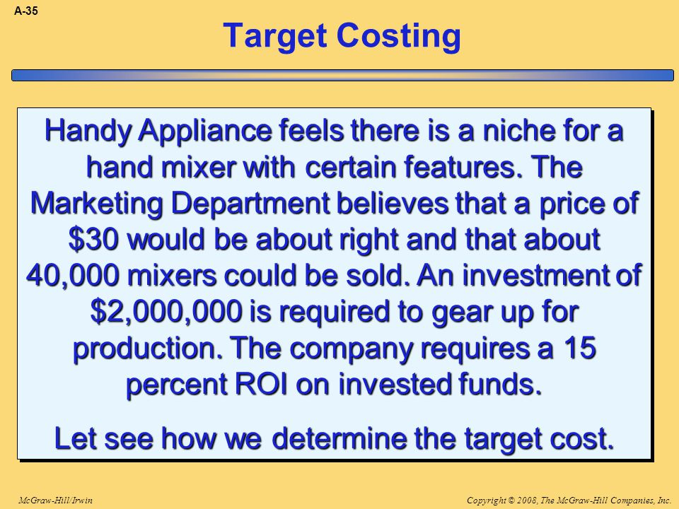 Copyright © 2008, The McGraw-Hill Companies, Inc.McGraw-Hill/Irwin A-35 Target Costing Handy Appliance feels there is a niche for a hand mixer with ce
