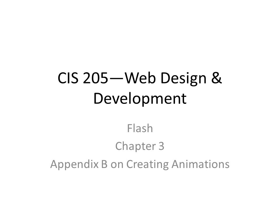 CIS 205—Web Design & Development Flash Chapter 3 Appendix B on Creating Animations