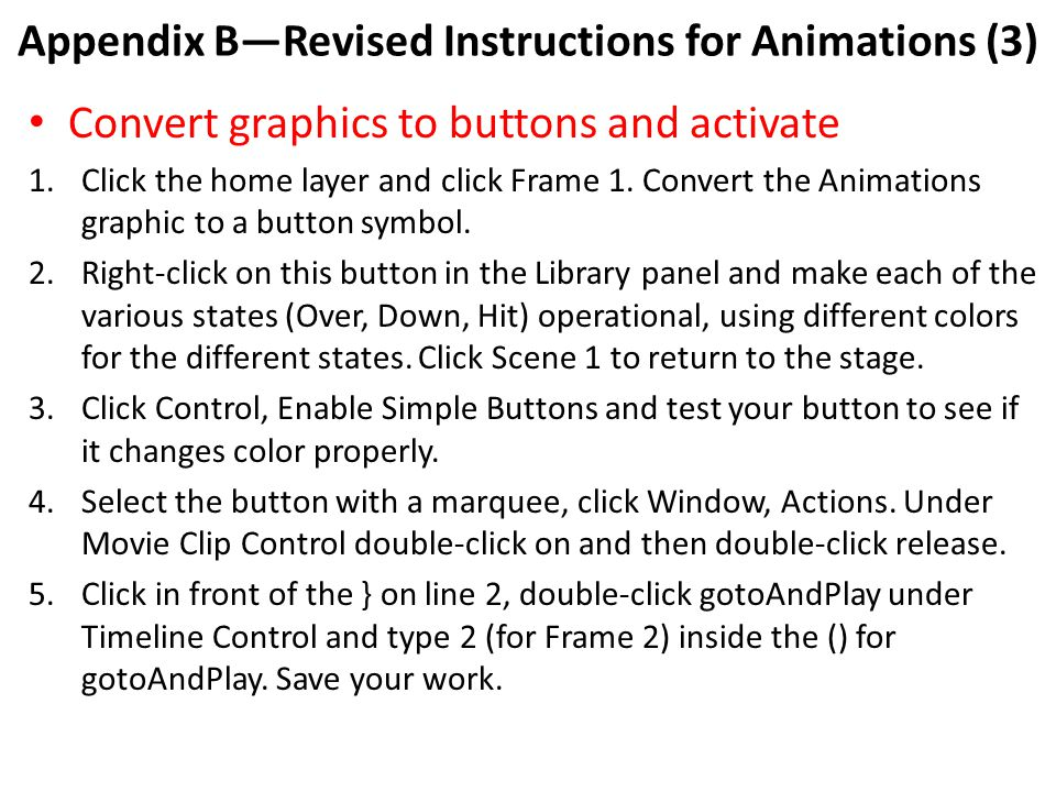 Appendix B—Revised Instructions for Animations (3) Convert graphics to buttons and activate 1.Click the home layer and click Frame 1.