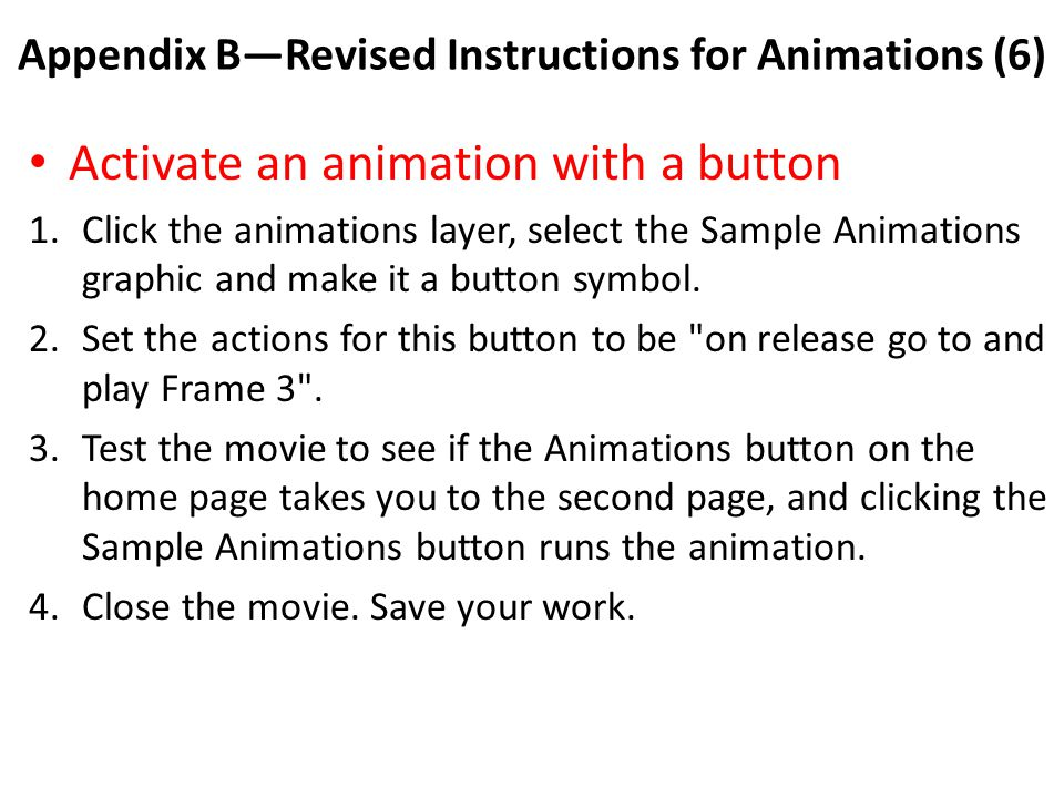 Appendix B—Revised Instructions for Animations (6) Activate an animation with a button 1.Click the animations layer, select the Sample Animations grap