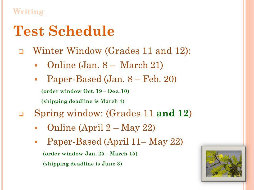  Winter Window (Grades 11 and 12):  Online (Jan. 8 – March 21)  Paper-Based (Jan. 8 – Feb. 20) (order window Oct. 19 – Dec. 10) (shipping deadline