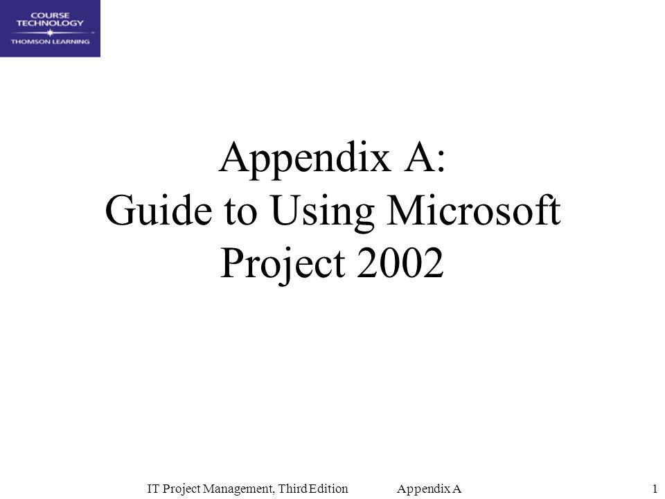 IT Project Management, Third Edition Appendix A2 Introduction Microsoft Project is the clear market leader among desktop project management applications According to the Gartner Group, it accounts for about two-thirds of all project management software sales A survey of 1,000 project managers showed that Project was by far the most used computerized project management tool