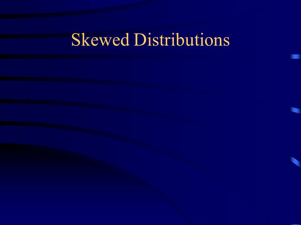 Skewed Distributions