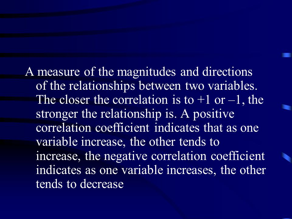 A measure of the magnitudes and directions of the relationships between two variables.