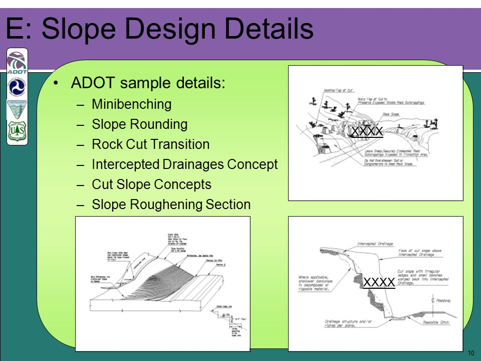 10 ADOT sample details: –Minibenching –Slope Rounding –Rock Cut Transition –Intercepted Drainages Concept –Cut Slope Concepts –Slope Roughening Sectio