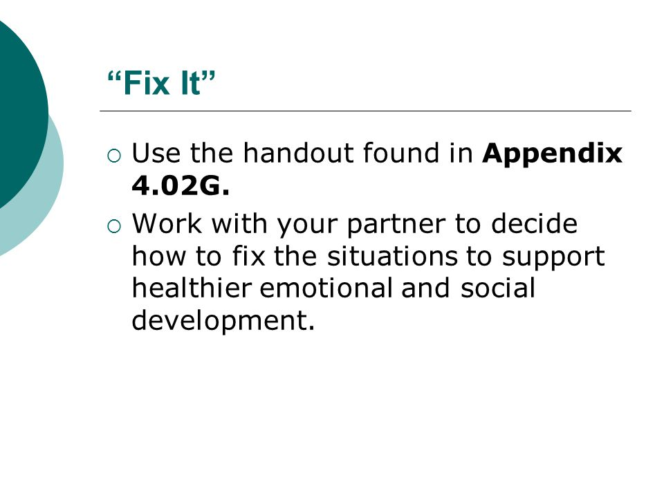 """""""Fix It""""  Use the handout found in Appendix 4.02G.  Work with your partner to decide how to fix the situations to support healthier emotional and so"""