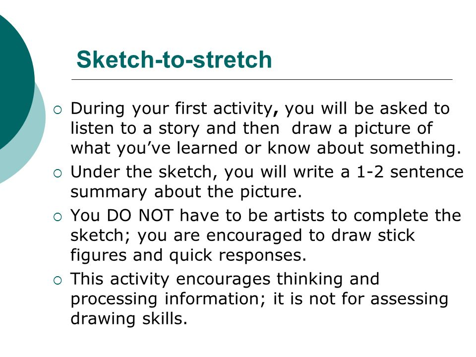 Sketch-to-stretch  During your first activity, you will be asked to listen to a story and then draw a picture of what you've learned or know about so