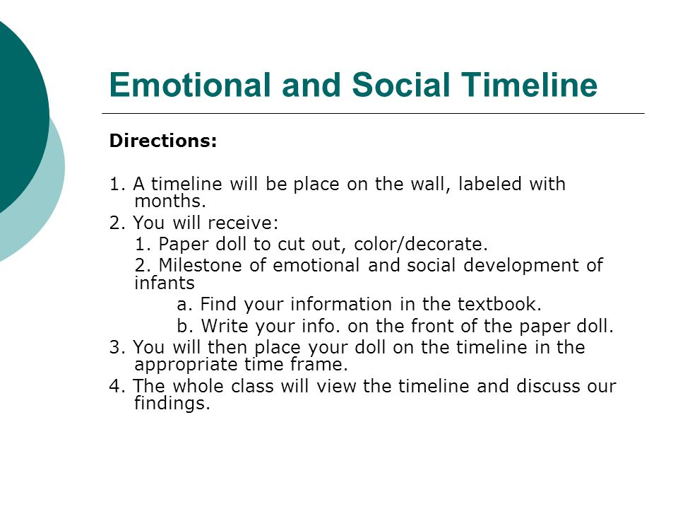 Emotional and Social Timeline Directions: 1. A timeline will be place on the wall, labeled with months. 2. You will receive: 1. Paper doll to cut out,