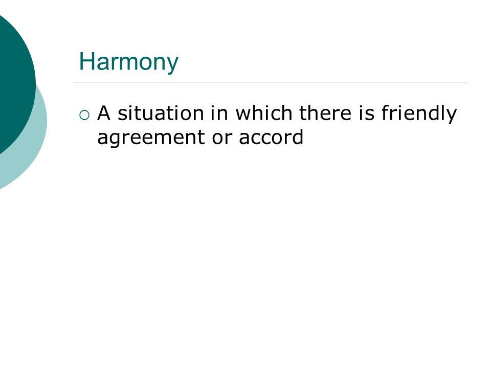 Harmony  A situation in which there is friendly agreement or accord